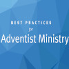 Best Practices Adventist Minsitry