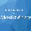 Best Practices Adventist Minsitry